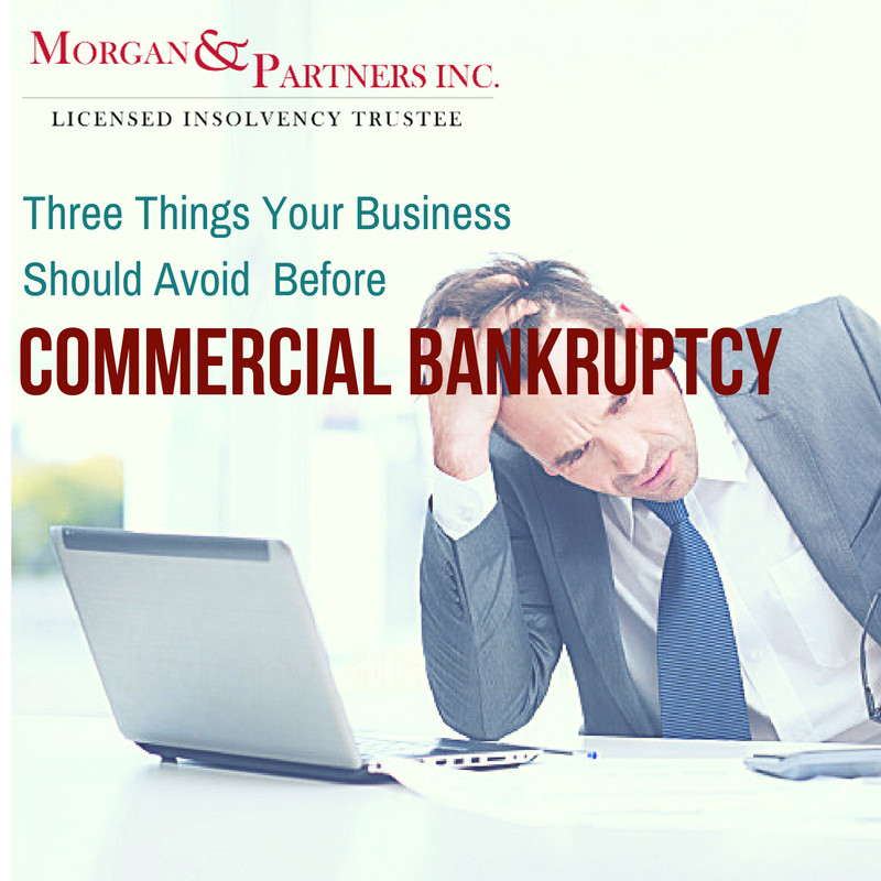 Three Things Your Business Should Avoid Before Commercial Bankruptcy